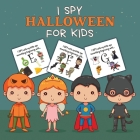 I Spy Halloween For Kids: Picture Riddles - For Kids Ages 2-6 - Fall Season For Toddlers + Kindergarteners - Fun Guessing Game Book Cover Image