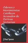 Órdenes y Movimientos CATÓLICOS acusados de ser Derivas Sectarias (cult-like): ¿Sectas Intraeclesiales? Cover Image