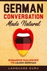 German Conversation Made Natural: Engaging Dialogues to Learn German Cover Image
