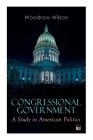 Congressional Government: A Study in American Politics Cover Image