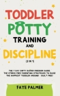 Toddler Potty Training & Discipline (2 in 1): The 7 Day Dirty Diaper Freedom Guide. The Stress Free Parenting Strategies To Raise The Happiest Toddler Cover Image