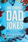 368 Terrible Dad Jokes: That Are So Bad, They're Actually Hilarious. Cover Image