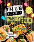 Thug Kitchen Party Grub: For Social Motherf*ckers: A Cookbook (Thug Kitchen Cookbooks) Cover Image