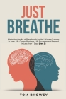 Just Breathe: Mastering the Art of Breathwork for the Ultimate Success in Love, Life, Career, Business, Life Struggles and Beyond in Cover Image