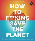How to F***ing Save the Planet: The Lighter Side of the Climate Apocalypse Cover Image