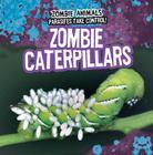 Zombie Caterpillars (Zombie Animals: Parasites Take Control!) Cover Image
