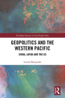Geopolitics and the Western Pacific: China, Japan and the US (Routledge Security in Asia Pacific) Cover Image