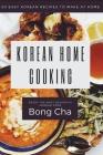 Korean Home Cooking: 60 Easy Korean Recipes to Make at Home Cover Image