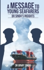 A Message to Young Seafarers - Dr Singh's Insights Cover Image