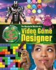 The Wonderful Worlds of a Video Game Designer (Get to Work with Science and Technology) Cover Image