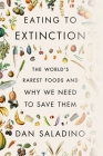 Eating to Extinction: The World's Rarest Foods and Why We Need to Save Them Cover Image