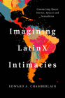 Imagining LatinX Intimacies: Connecting Queer Stories, Spaces and Sexualities Cover Image