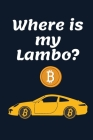Where is my Lambo?: Bitcoin Notebook - Cool Cryptocurrency Blockchain Hodl Journals Cryptocurrency Gift Idea for Any Occasion Cover Image