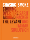 Honey & Co: Chasing Smoke: Cooking Over Fire Around the Levant Cover Image