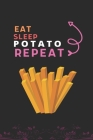 Eat Sleep Potato Repeat: Best Gift for Potato Lovers, 6 x 9 in, 110 pages book for Girl, boys, kids, school, students Cover Image
