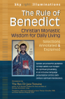 The Rule of Benedict: Christian Monastic Wisdom for Daily Living--Selections Annotated & Explained (SkyLight Illuminations) Cover Image