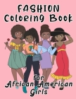 Fashion Coloring Book For African American Girls: Little Brown & Black Girls With Natural Hair In Fun Stylish Beauty Fashion Style Cover Image