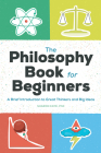 The Philosophy Book for Beginners: A Brief Introduction to Great Thinkers and Big Ideas Cover Image