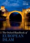 The Oxford Handbook of European Islam (Oxford Handbooks) Cover Image