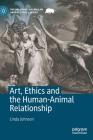 Art, Ethics and the Human-Animal Relationship (Palgrave MacMillan Animal Ethics) Cover Image