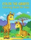 Color The Giraffe: Giraffes coloring book for kids, Over 40 giraffe illustrations for boys and girls to color Cover Image