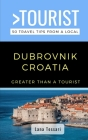 Greater Than a Tourist- Dubrovnik Croatia: 50 Travel Tips from a Local Cover Image