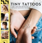 Tiny Tattoos: 1,000+ Ideas and Inspirations:   1,000 Designs   Temporary Tattoos   Permanent Tattoos   Henna   Tattoo Meanings   Symbolism Cover Image
