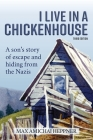 I Live in a Chickenhouse: A son's story of escape and hiding from the Nazis Cover Image