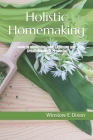 Holistic Homemaking: Guide to Identifying Toxic Exposure and Creating Natural Products Cover Image
