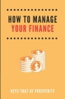 How To Manage Your Finance: Keys That Of Prosperity: Financial Plan Cover Image