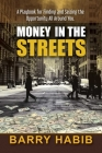 Money in the Streets: A Playbook for Finding and Seizing the Opportunity All Around You. Cover Image