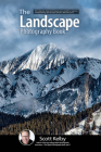The Landscape Photography Book: The Step-By-Step Techniques You Need to Capture Breathtaking Landscape Photos Like the Pros Cover Image