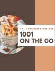 Oh! 1001 Homemade On The Go Recipes: Save Your Cooking Moments with Homemade On The Go Cookbook! Cover Image