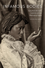Infamous Bodies: Early Black Women's Celebrity and the Afterlives of Rights Cover Image
