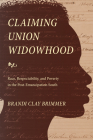 Claiming Union Widowhood: Race, Respectability, and Poverty in the Post-Emancipation South Cover Image