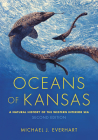 Oceans of Kansas, Second Edition: A Natural History of the Western Interior Sea (Life of the Past) Cover Image