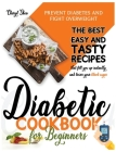 Diabetic Cookbook for Beginners: Prevent Diabetes and Fight Overweight. The Best Easy and Tasty Recipes That Fill You Up Instantly and Lower Your Bloo Cover Image