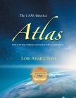 The I AM America Atlas for 2021 and Beyond: Based on the Maps, Prophecies, and Teachings of the Ascended Masters Cover Image