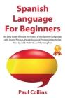 Spanish Language for Beginners: An Easy Guide through the Basics of the Spanish Language, with Useful Phrases, Vocabulary, and Pronunciation to Get Yo Cover Image