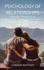 Psychology of Relationships: The Social Psychology of Friendships, Romantic Relationships, Prosocial Behaviour and More Third Edition (Introductory #22) Cover Image