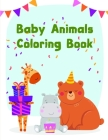 Baby Animals Coloring Book: A Cute Animals Coloring Pages for Stress Relief & Relaxation Cover Image