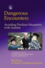 Dangerous Encounters - Avoiding Perilous Situations with Autism: A Streetwise Guide for All Emergency Responders, Retailers and Parents Cover Image