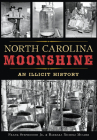 North Carolina Moonshine: An Illicit History Cover Image