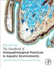 The Handbook of Histopathological Practices in Aquatic Environments: Guide to Histology for Environmental Toxicology Cover Image