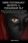 Dark Psychology Secrets and Persuasion NLP: Analyze, Influence People with Mind Control, Subliminal and Psychology Techniques. Human Behavioral, Manip Cover Image