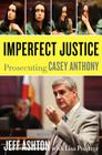 Imperfect Justice: Prosecuting Casey Anthony Cover Image