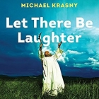 Let There Be Laughter Lib/E: A Treasury of Great Jewish Humor and What It All Means Cover Image