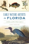Early Nature Artists in Florida: Audubon and His Fellow Explorers Cover Image