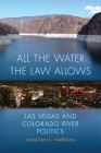 All the Water the Law Allows, 6: Las Vegas and Colorado River Politics Cover Image