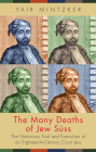 The Many Deaths of Jew Süss: The Notorious Trial and Execution of an Eighteenth-Century Court Jew Cover Image